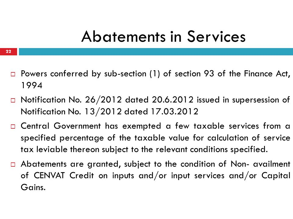 Abatements in Services 22 Powers conferred by sub-section (1) of section 93 of the Finance Act, 1994 Notification No. 26/2012 dated 20.6.2012 issued i
