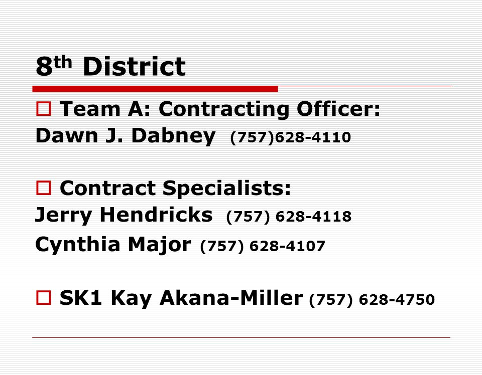 7 th District Team B: Contracting Officer; Jackie Dickson (757)628-4108 Contract Specialist: Pamela Barker (757) 628-4123 SK1 Keith Lewis (757) 628-41