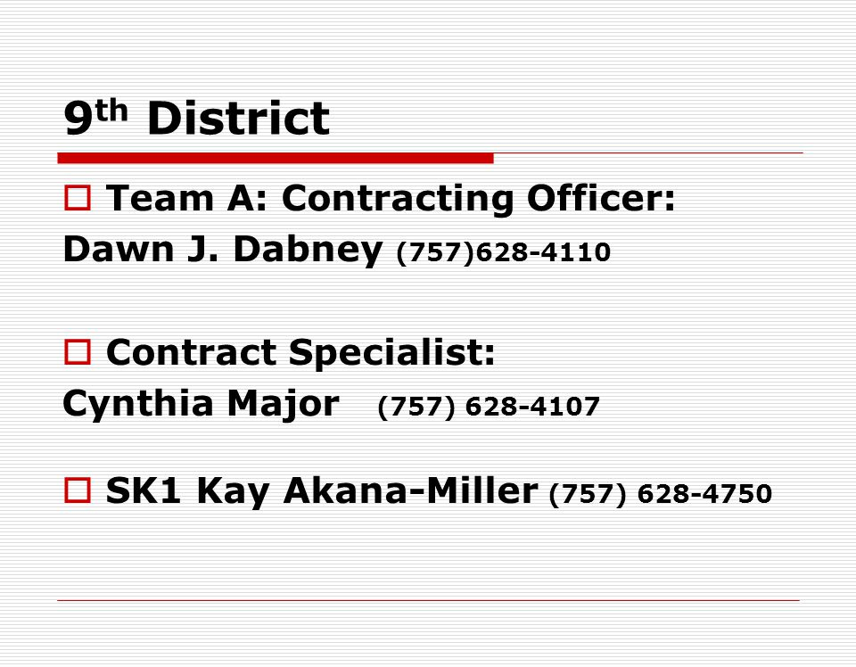 8 th District Team A: Contracting Officer: Dawn J. Dabney (757)628-4110 Contract Specialists: Jerry Hendricks (757) 628-4118 Cynthia Major (757) 628-4