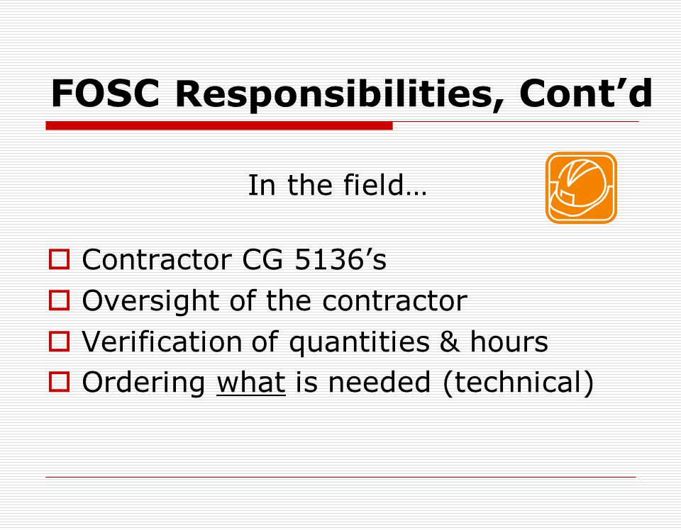 FOSC Responsibilities Contd Hiring two BOA contractors… Issue separate ATPs under same FPN Each contractor works directly for FOSC Cost savings (no ad