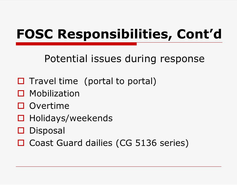 FOSC Responsibilities, Contd COST DOCUMENTATION Why track costs? Monitor ceiling Who should track costs? Unit Contractor How do I track costs? CG 5136