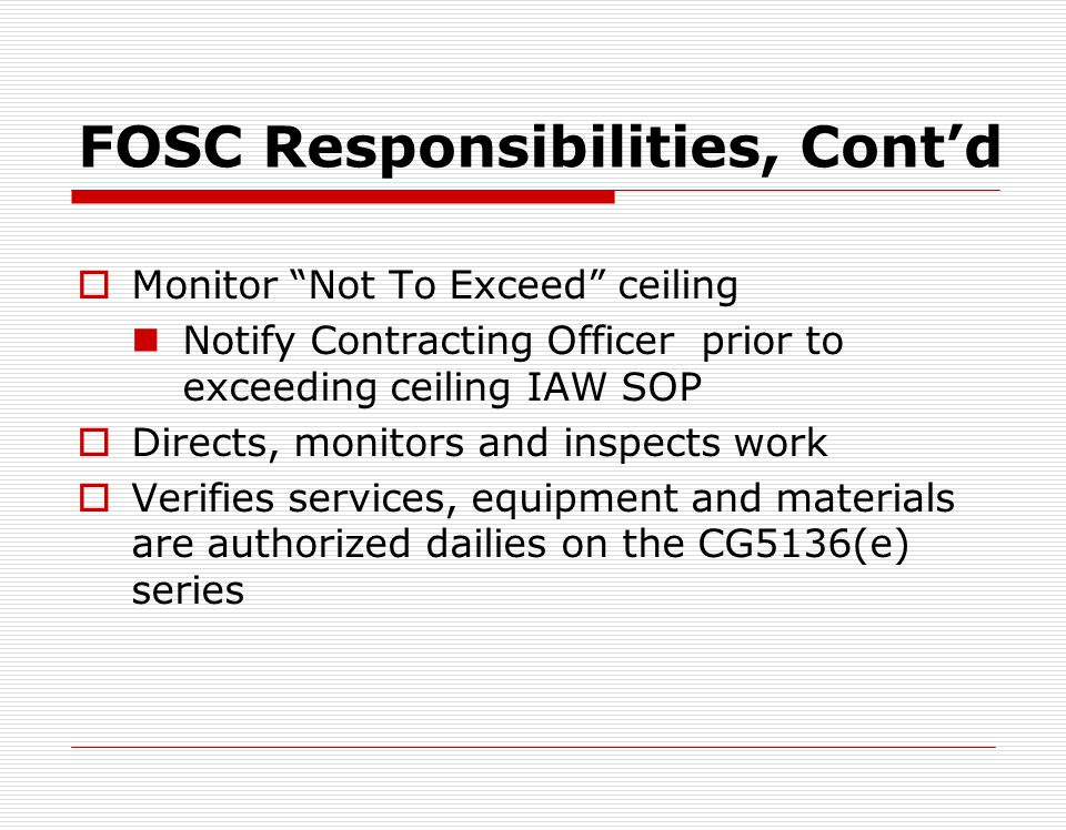 FOSC Responsibilities, Contd Potential issues during response Travel time (portal to portal) Mobilization Overtime Holidays/weekends Disposal Coast Gu