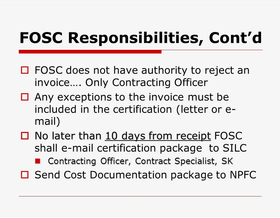 FOSC Responsibilities, Contd Prompt Payment act requires proper invoices to be paid within 30 days of receipt date stamps FOSC unit date stamps invoic
