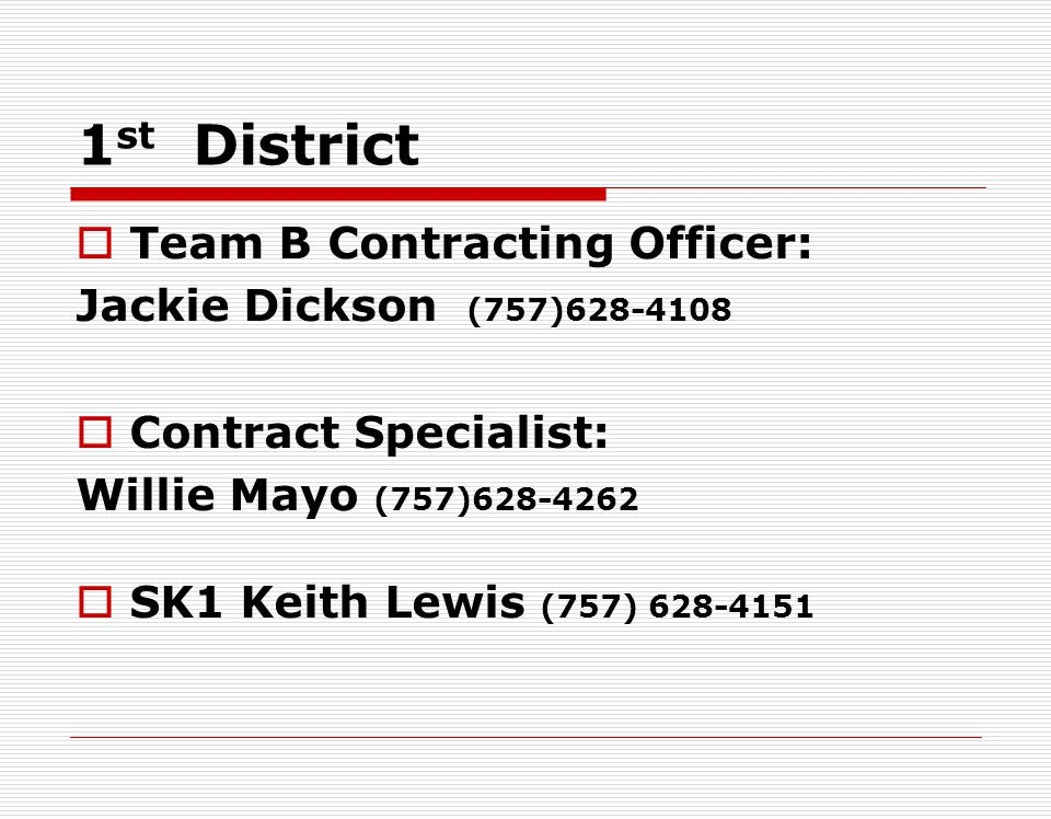 Contracting Section Karen McElheney (757) 628-4114 Chief, Emergency Response Contracts Branch Jackie Dickson (757) 628-4108 Team Leader (1st, 5th & 7t