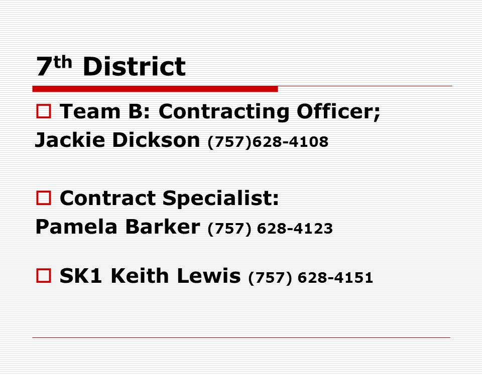 5 th District Team B Contracting Officer: Jackie Dickson (757)628-4108 Contract Specialist: Vacant (757) 628-4119 SK1 Keith Lewis (757) 628-4151