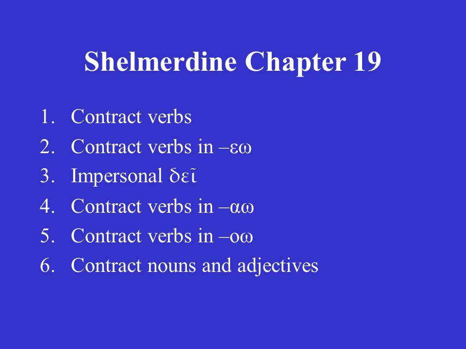 C.W. Shelmerdine Introduction to Greek 2 nd edition (Newburyport, MA: Focus, 2008) Chapter 19
