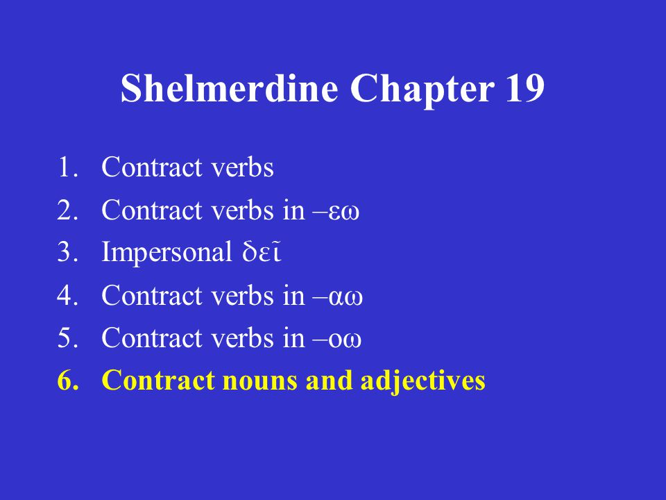 Shelmerdine Chapter 19 Looking up a Greek verb Verbs whose stems end in – υ are very stable and regular: λω, λσω, λυσα, λλυκα, λλυμαι, λθην The stems of Greek verbs never end in any vowel but α, ε, ο, or υ.