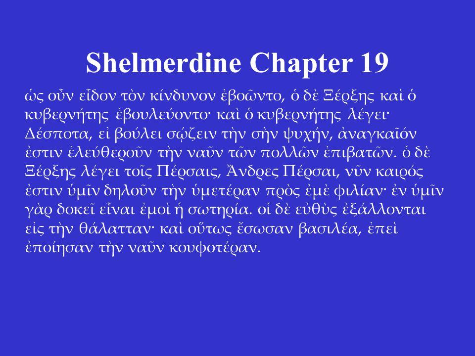 Shelmerdine Chapter 19 δ ον Ξέρξης νικήθη κα π τν θηνν πήλασεν· πε δ κεν π τν Στρυμνα, οκέτι κατ γν τν δν ποίει, λλ τν μν στρατιν τ στρατηγ πτρεψε πγειν ες τν λλσποντον, ατς δ π νες Φοινσσης πορεύετο ες τν σαν.