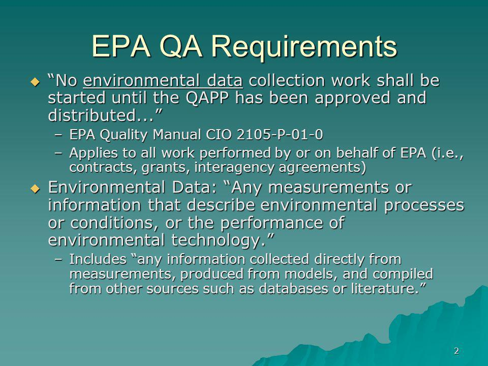 2 EPA QA Requirements No environmental data collection work shall be started until the QAPP has been approved and distributed... No environmental data