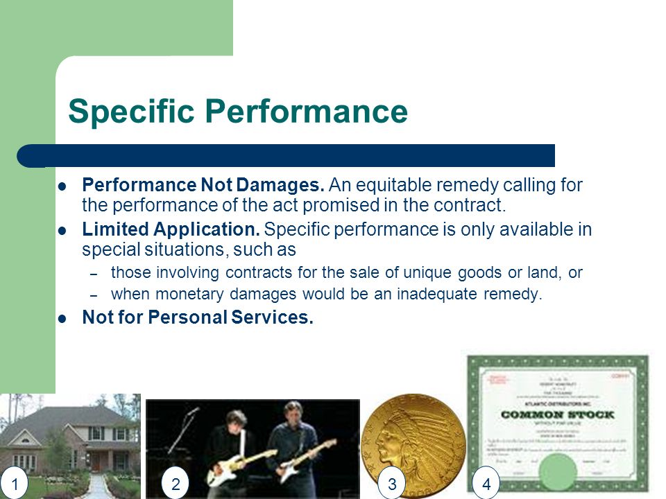 Specific Performance Performance Not Damages. An equitable remedy calling for the performance of the act promised in the contract. Limited Application