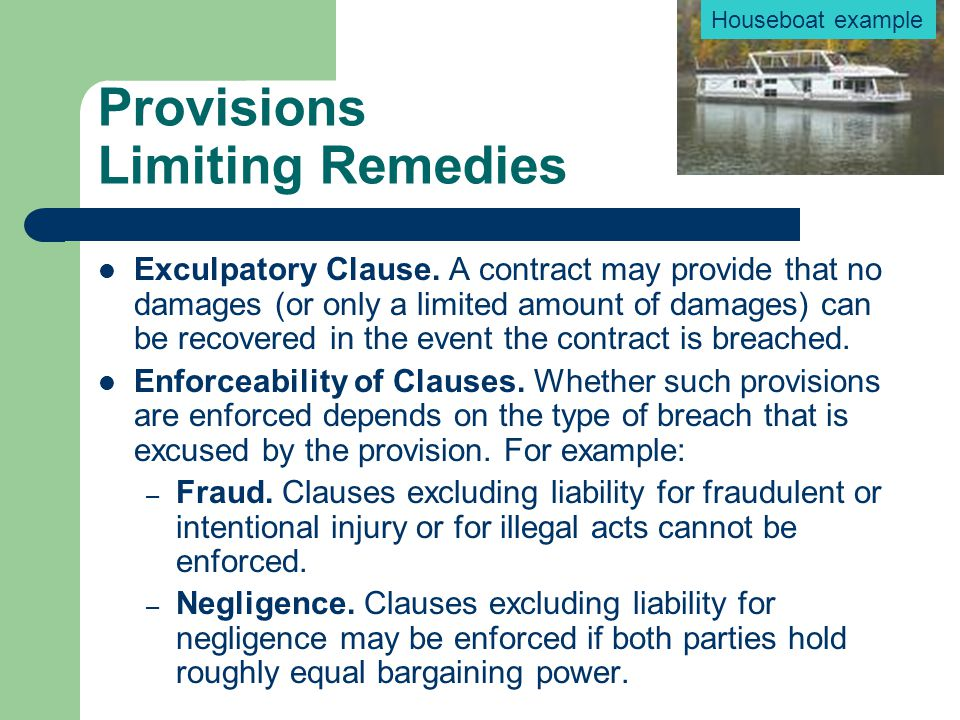 Provisions Limiting Remedies Exculpatory Clause. A contract may provide that no damages (or only a limited amount of damages) can be recovered in the