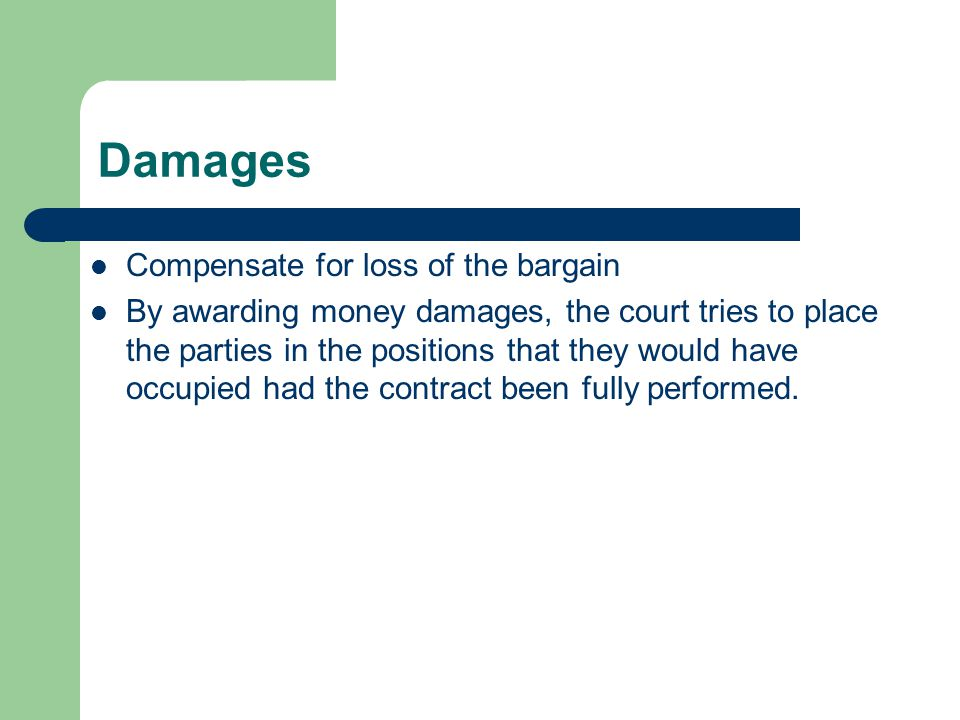 Types of Damages There are five broad categories of damages: Compensatory Damages Punitive Damages Nominal DamagesLiquidated Damages Consequential Damages