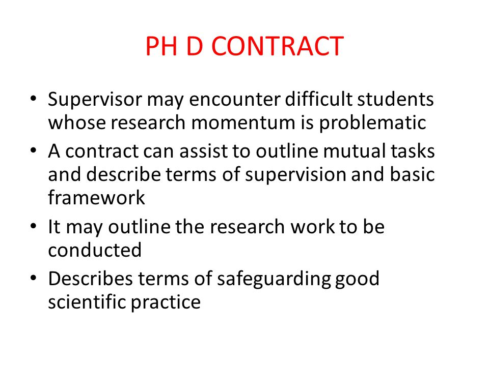 PH D CONTRACT Supervisor may encounter difficult students whose research momentum is problematic A contract can assist to outline mutual tasks and des