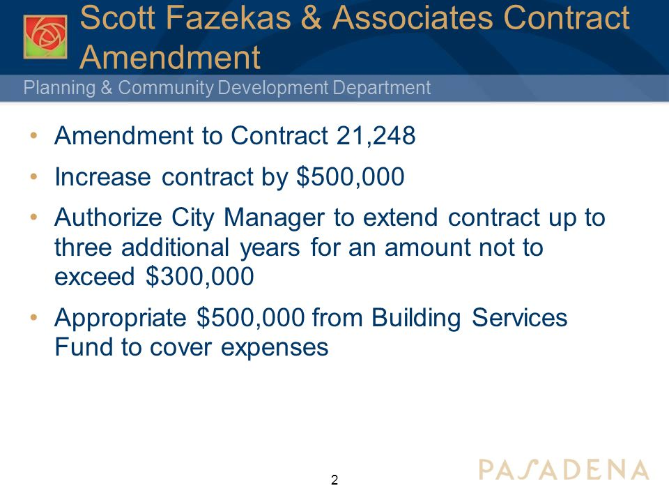 Planning & Community Development Department Scott Fazekas & Associates Contract Amendment Building & Safety Division reviews all construction plans The demand for these services fluctuates over time To meet peak demand, the City usually contracts with outside consultants to augment internal staff resources After the RFP process, SFA was selected to provide such services A contract for one year or $100,000 was issued with additional 4 one year $100,000 extensions 3