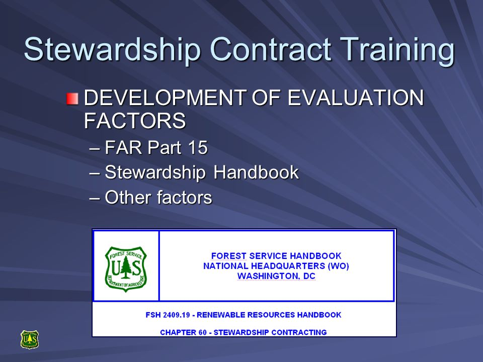 Stewardship Contract Training DEVELOPMENT OF EVALUATION FACTORS –FAR Part 15 –Stewardship Handbook –Other factors