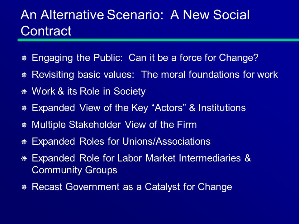 An Alternative Scenario: A New Social Contract ¯ Engaging the Public: Can it be a force for Change? ¯ Revisiting basic values: The moral foundations f