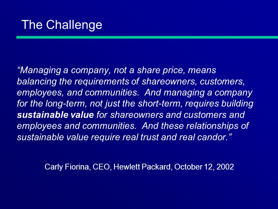 The Challenge Managing a company, not a share price, means balancing the requirements of shareowners, customers, employees, and communities. And manag