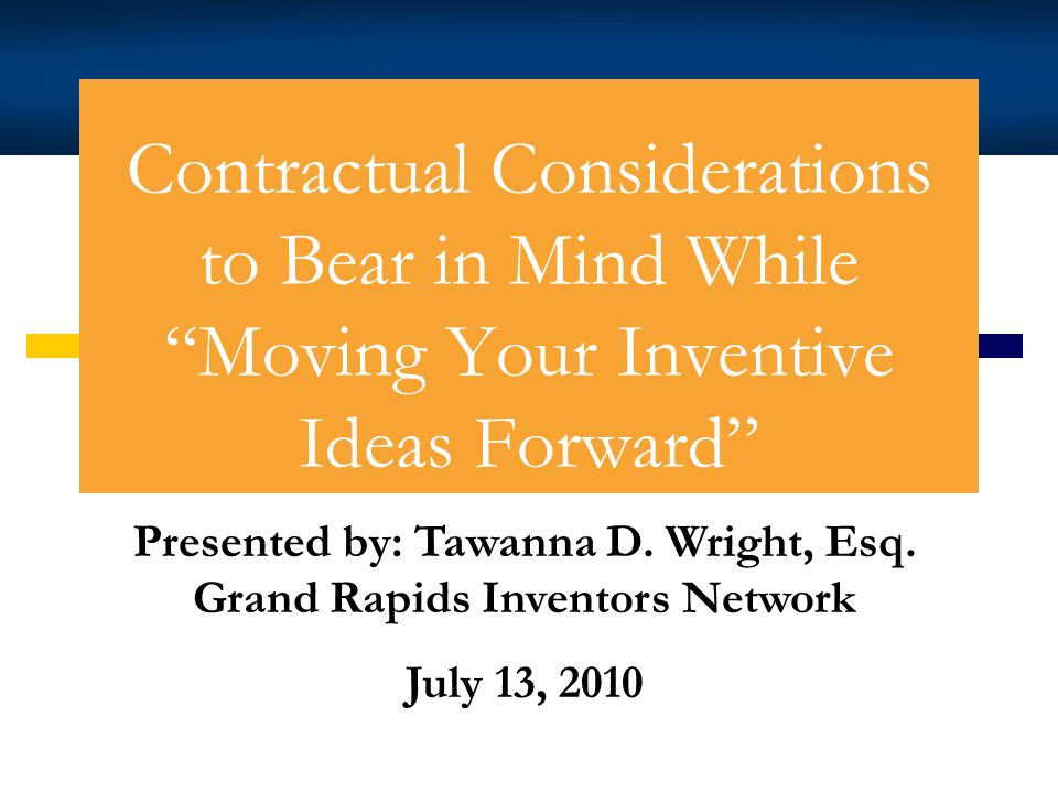 Contractual Considerations to Bear in Mind While Moving Your Inventive Ideas Forward Tawanna D.