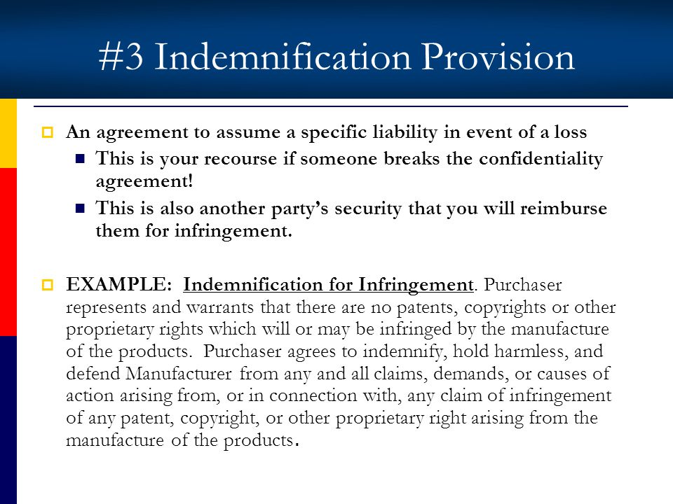 #3 Indemnification Provision An agreement to assume a specific liability in event of a loss This is your recourse if someone breaks the confidentiality agreement.