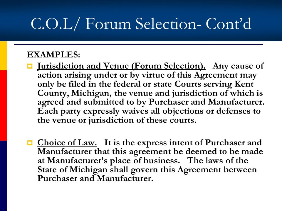 C.O.L/ Forum Selection- Contd EXAMPLES: Jurisdiction and Venue (Forum Selection).