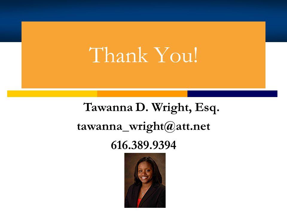 Thank You! Tawanna D. Wright, Esq. tawanna_wright@att.net 616.389.9394