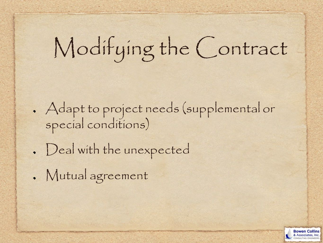 Modifying the Contract Adapt to project needs (supplemental or special conditions) Deal with the unexpected Mutual agreement