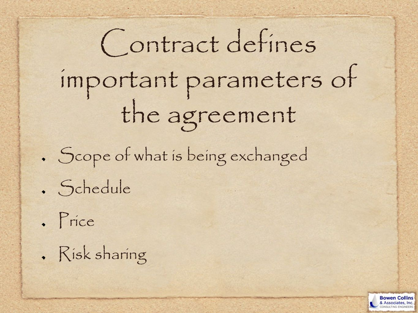 Contract defines important parameters of the agreement Scope of what is being exchanged Schedule Price Risk sharing