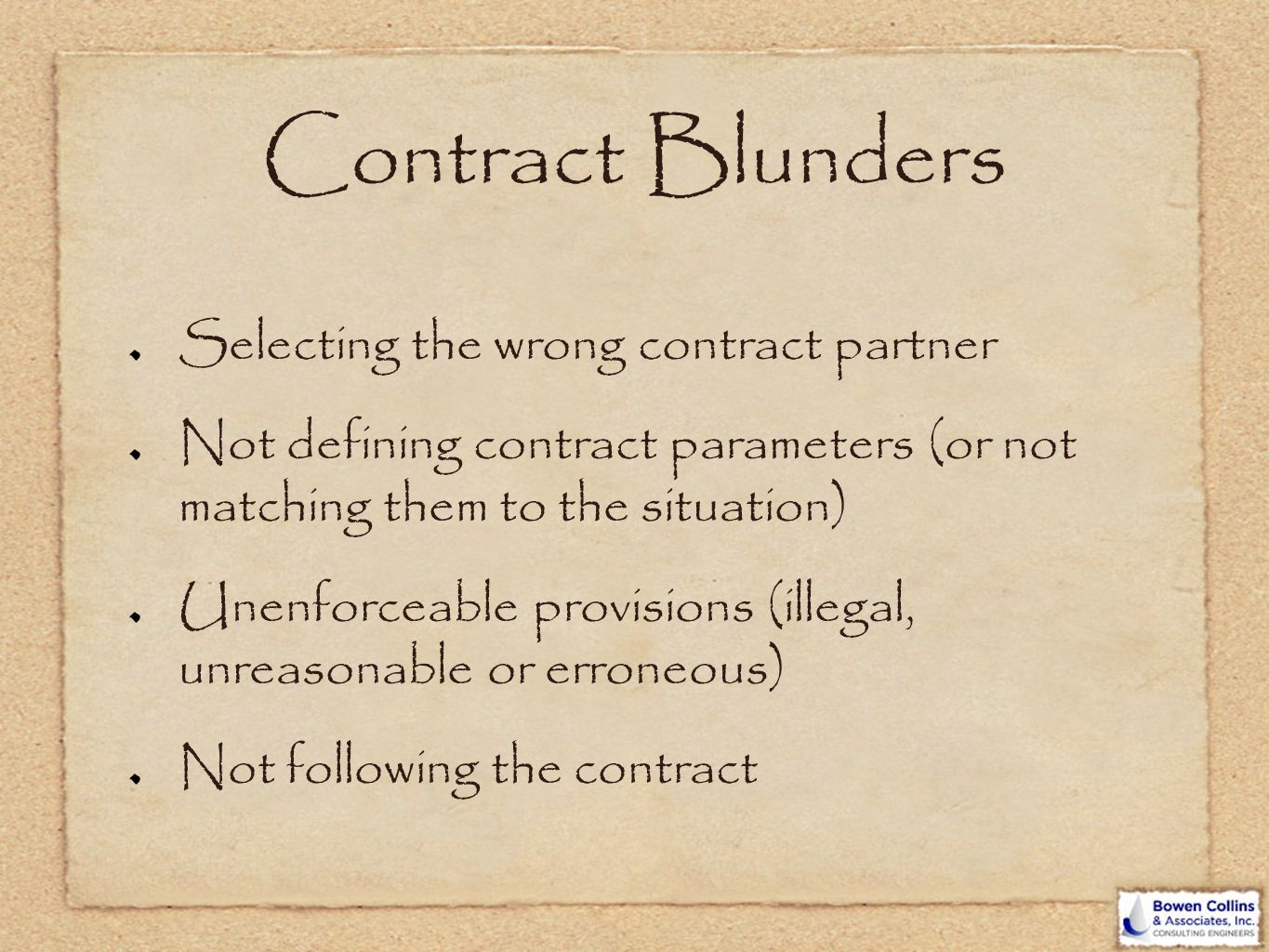 Contract Blunders Selecting the wrong contract partner Not defining contract parameters (or not matching them to the situation) Unenforceable provisio