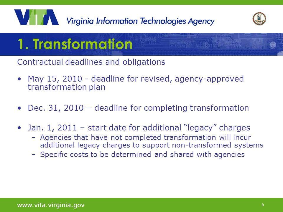 9 www.vita.virginia.gov 1. Transformation Contractual deadlines and obligations May 15, 2010 - deadline for revised, agency-approved transformation pl