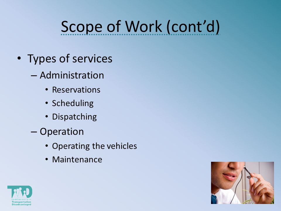 Scope of Work (contd) Types of services – Administration Reservations Scheduling Dispatching – Operation Operating the vehicles Maintenance