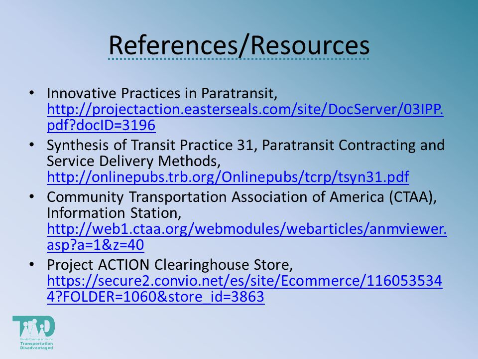 References/Resources Innovative Practices in Paratransit, http://projectaction.easterseals.com/site/DocServer/03IPP.