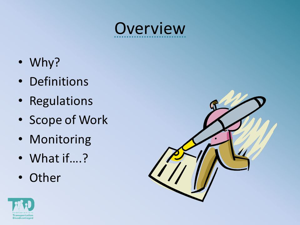 Overview Why Definitions Regulations Scope of Work Monitoring What if…. Other