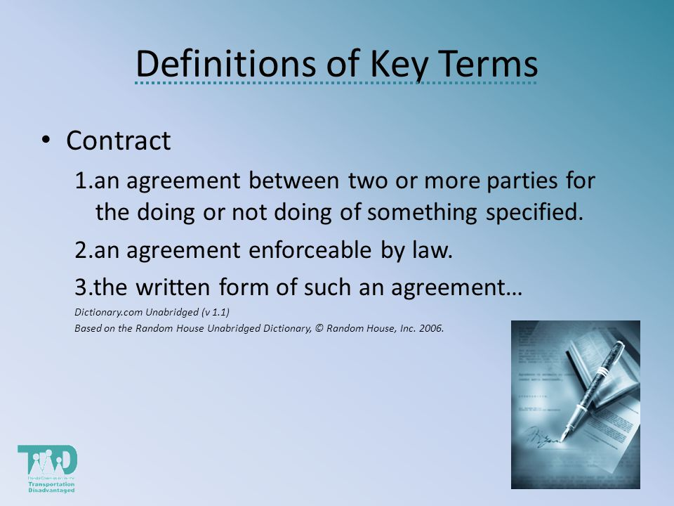 Definitions of Key Terms Contract 1.an agreement between two or more parties for the doing or not doing of something specified.