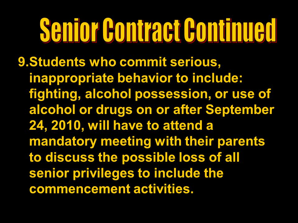9.Students who commit serious, inappropriate behavior to include: fighting, alcohol possession, or use of alcohol or drugs on or after September 24, 2
