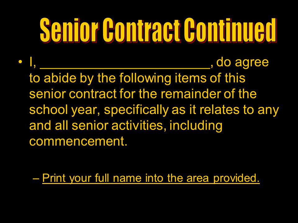 I, _______________________, do agree to abide by the following items of this senior contract for the remainder of the school year, specifically as it
