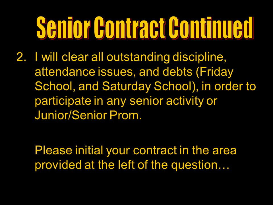 2.I will clear all outstanding discipline, attendance issues, and debts (Friday School, and Saturday School), in order to participate in any senior ac