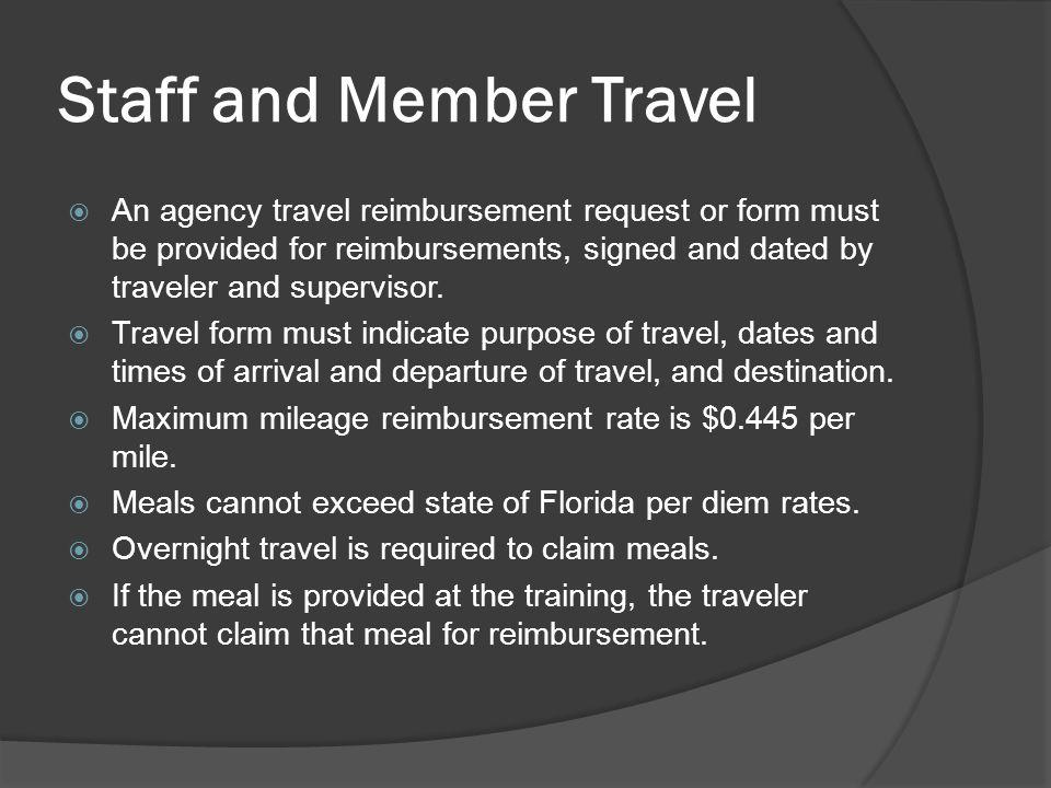 Staff and Member Travel An agency travel reimbursement request or form must be provided for reimbursements, signed and dated by traveler and supervisor.
