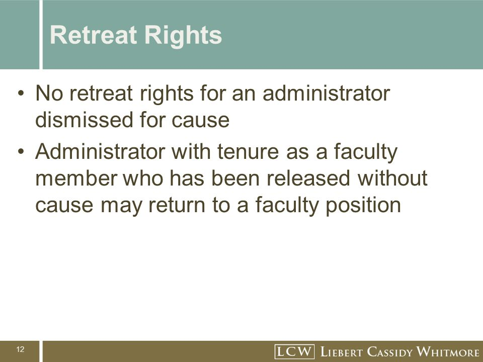 12 Retreat Rights No retreat rights for an administrator dismissed for cause Administrator with tenure as a faculty member who has been released without cause may return to a faculty position