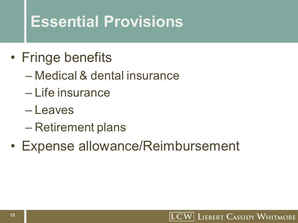 18 Essential Provisions Fringe benefits –Medical & dental insurance –Life insurance –Leaves –Retirement plans Expense allowance/Reimbursement