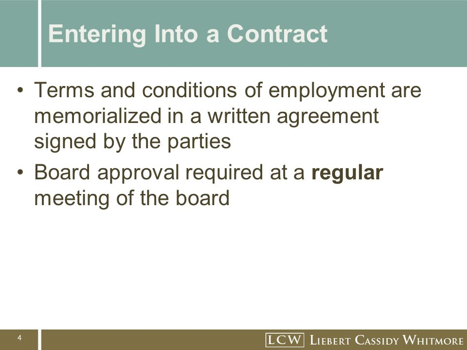 4 Entering Into a Contract Terms and conditions of employment are memorialized in a written agreement signed by the parties Board approval required at a regular meeting of the board