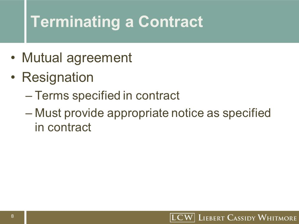 8 Terminating a Contract Mutual agreement Resignation –Terms specified in contract –Must provide appropriate notice as specified in contract
