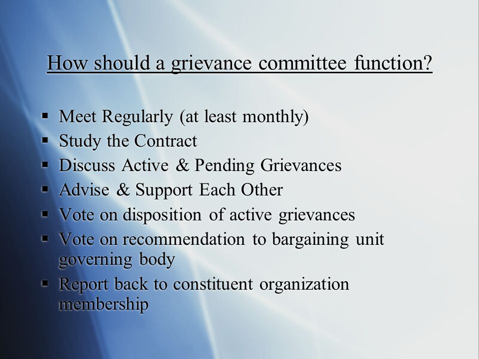 Other Duties of Grievance Committee Members Consult, Advise, and Support Potential Grievant Informal Conference: Assist & Support Grievant Instruct & Assist Grievant - assembling documentation Compose Initial Grievance Document Signature on Initial Grievance Document Representation at Hearings Preparation for Higher Level Consult, Advise, and Support Potential Grievant Informal Conference: Assist & Support Grievant Instruct & Assist Grievant - assembling documentation Compose Initial Grievance Document Signature on Initial Grievance Document Representation at Hearings Preparation for Higher Level