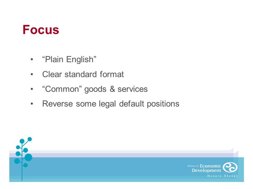 Focus Plain English Clear standard format Common goods & services Reverse some legal default positions