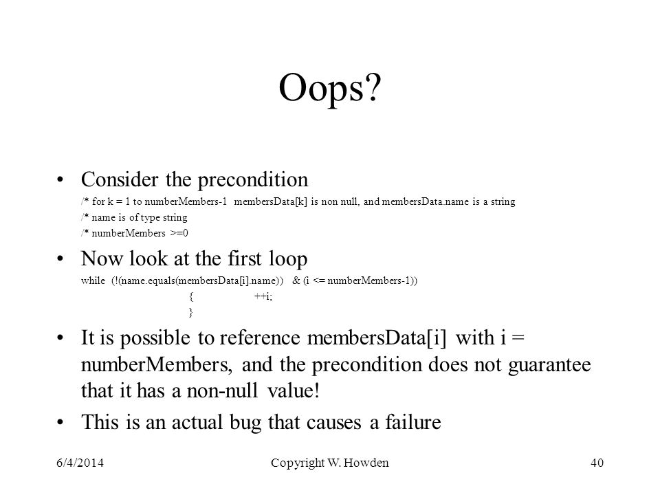 Oops? Consider the precondition /* for k = 1 to numberMembers-1 membersData[k] is non null, and membersData.name is a string /* name is of type string