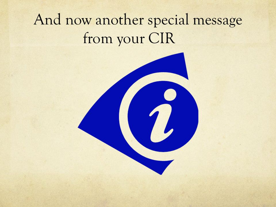 And now another special message from your CIR