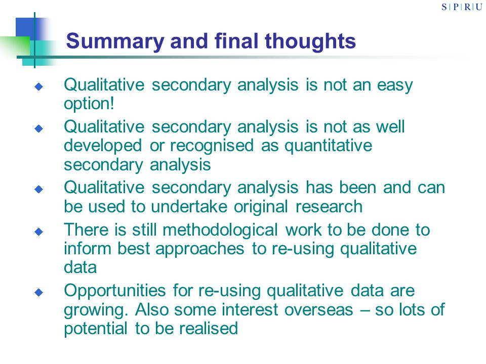 Summary and final thoughts Qualitative secondary analysis is not an easy option.