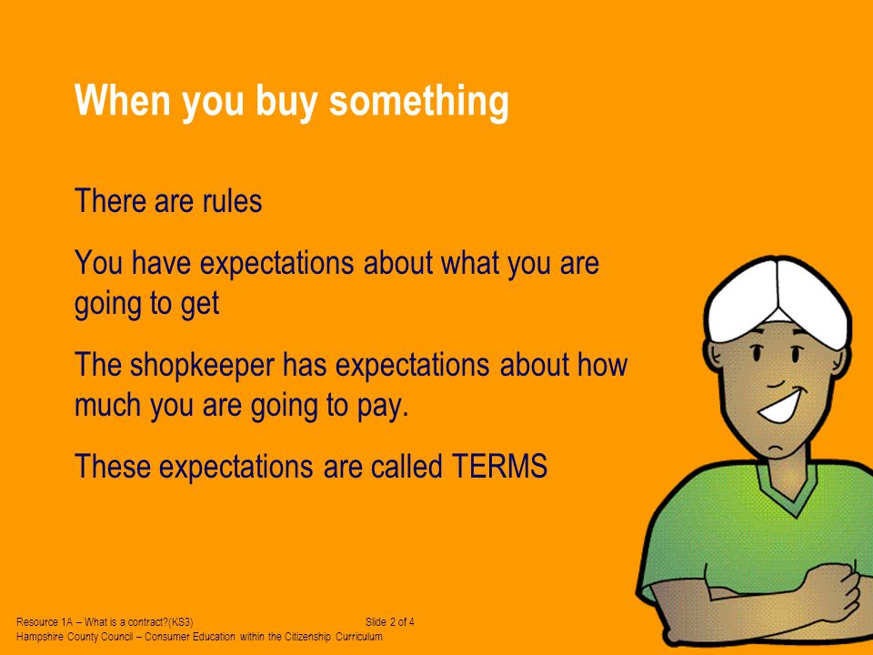 When you buy something There are rules You have expectations about what you are going to get The shopkeeper has expectations about how much you are going to pay.