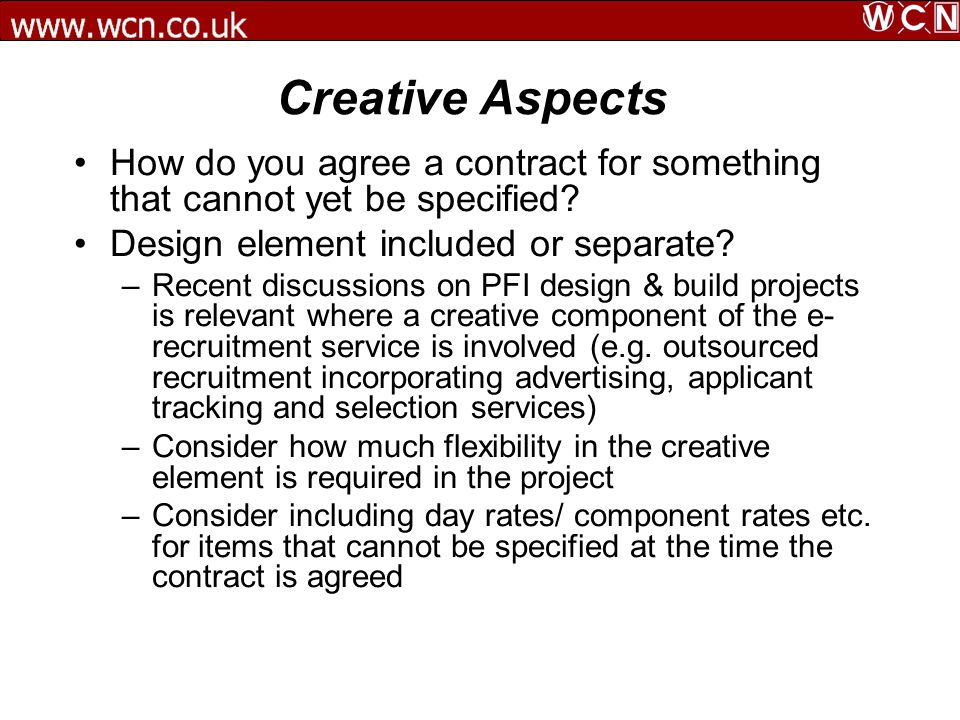 Creative Aspects How do you agree a contract for something that cannot yet be specified? Design element included or separate? –Recent discussions on P