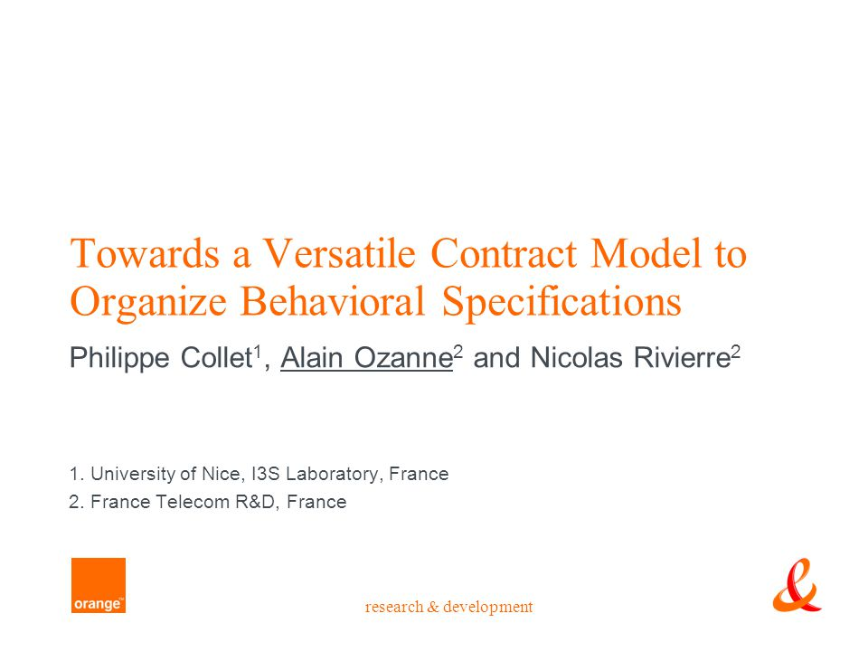 research & development Towards a Versatile Contract Model to Organize Behavioral Specifications Philippe Collet 1, Alain Ozanne 2 and Nicolas Rivierre