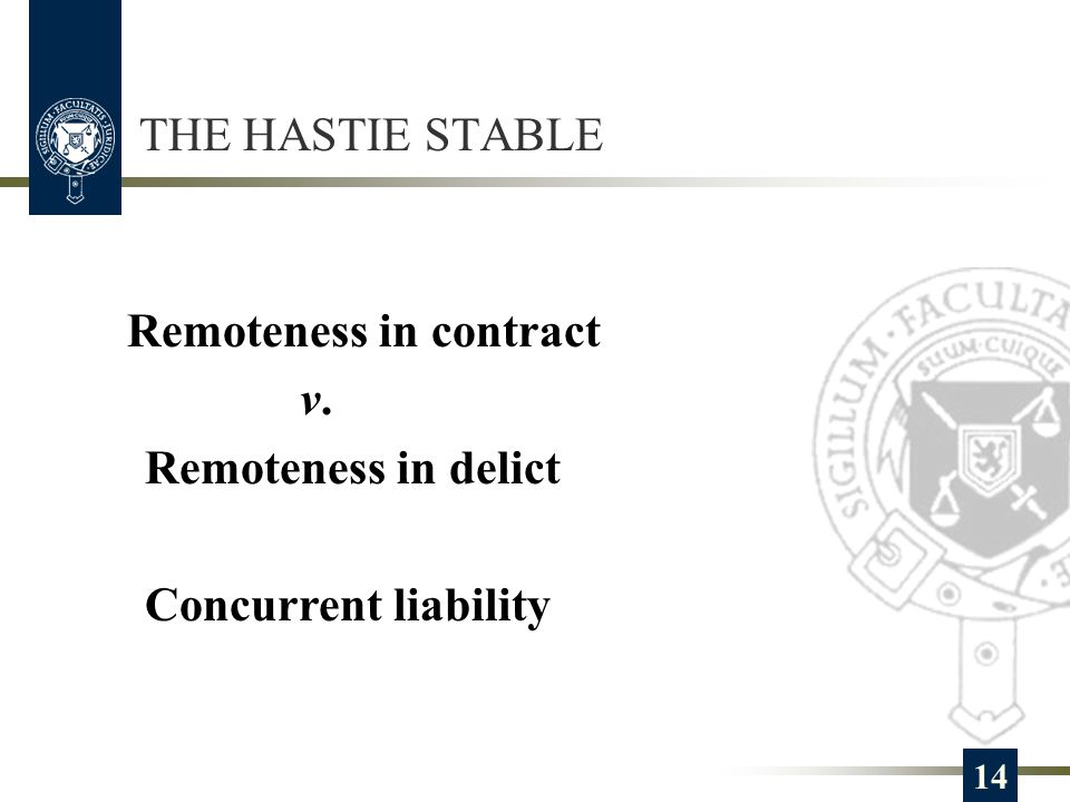 THE HASTIE STABLE 14 Remoteness in contract v. Remoteness in delict Concurrent liability